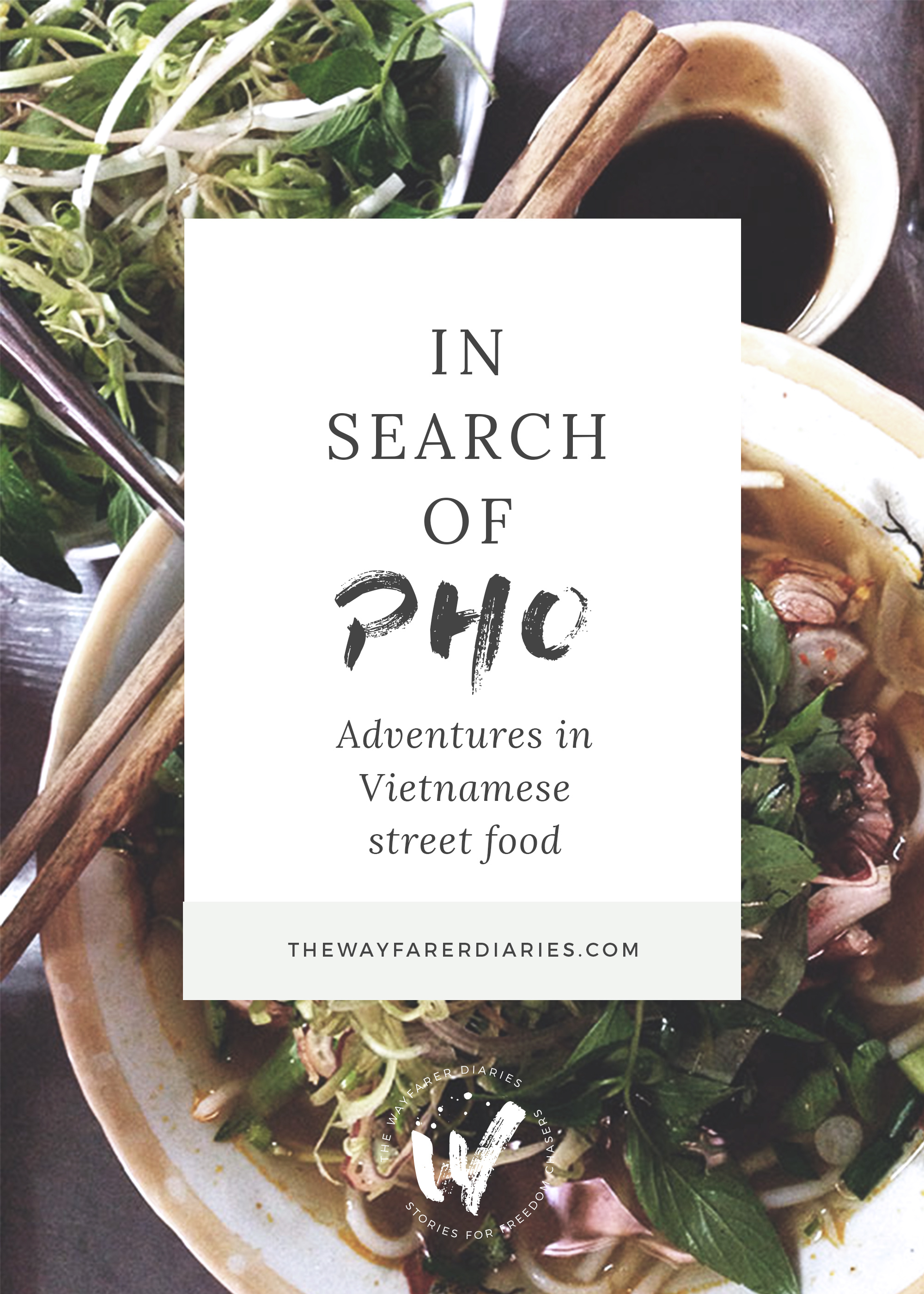 In Search of Pho | Adventures in Vietnamese Street Food - The Wayfarer Diaries